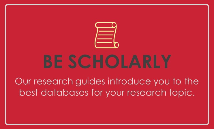Be Scholarly: Our research guides introduce you to the best databases for your research topic.